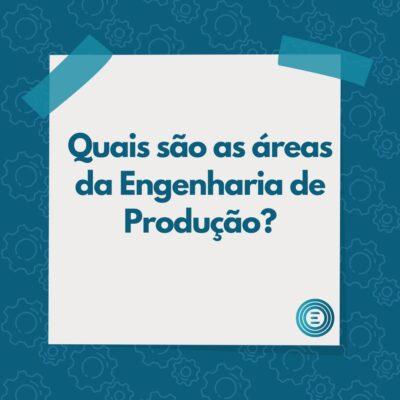 Quais são as áreas da Engenharia de Produção?